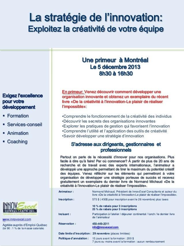 La stratégie de l'innovation:  Exploitez la créativité de votre équipe  Une primeur à Montréal Le 5 décembre 2013 8h30 à 1...
