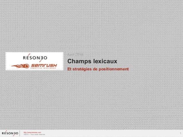 Avril 2015 http://www.resoneo.com ©2015 – Tous droits réservés 1 Champs lexicaux Et stratégies de positionnement