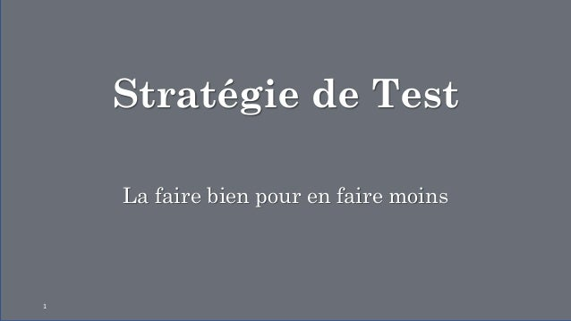 Stratégie de Test La faire bien pour en faire moins 1