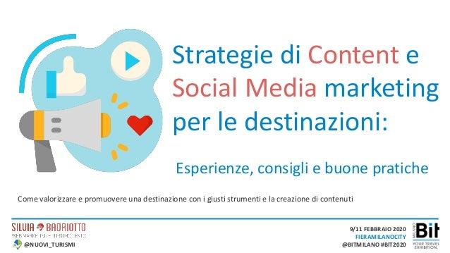 9/11 FEBBRAIO 2020 FIERAMILANOCITY @BITMILANO #BIT2020 Strategie di Content e Social Media marketing per le destinazioni: ...