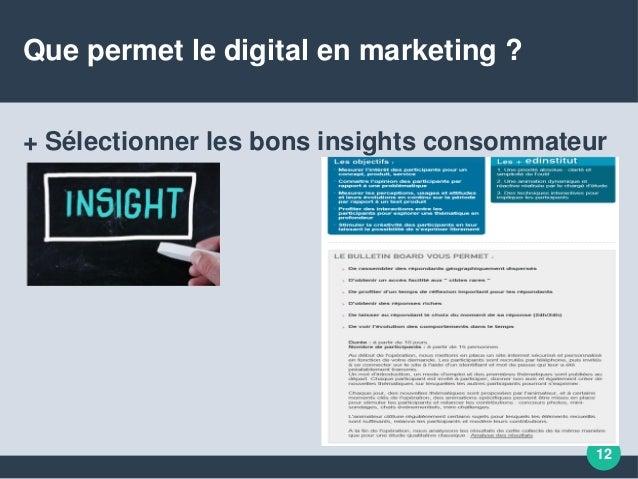 Que permet le digital en marketing ? + Sélectionner les bons insights consommateur 12