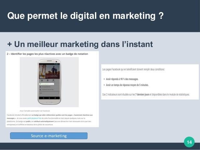 Que permet le digital en marketing ? + Un meilleur marketing dans l'instant 14 Source e-marketing