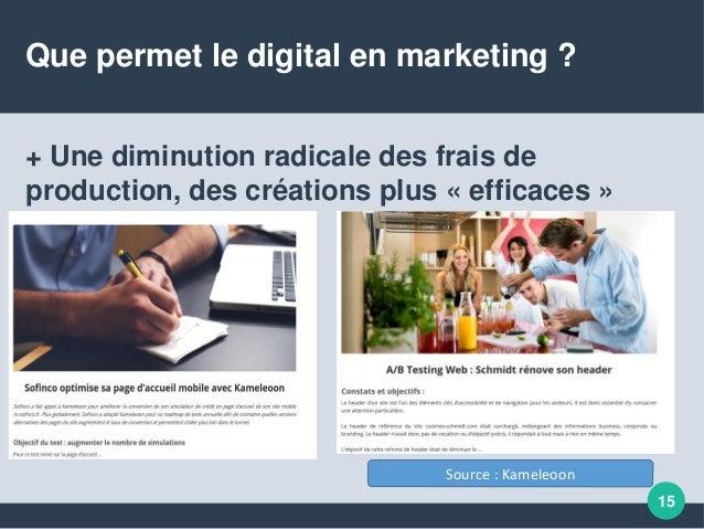 Que permet le digital en marketing ? + Une diminution radicale des frais de production, des créations plus « efficaces » 1...