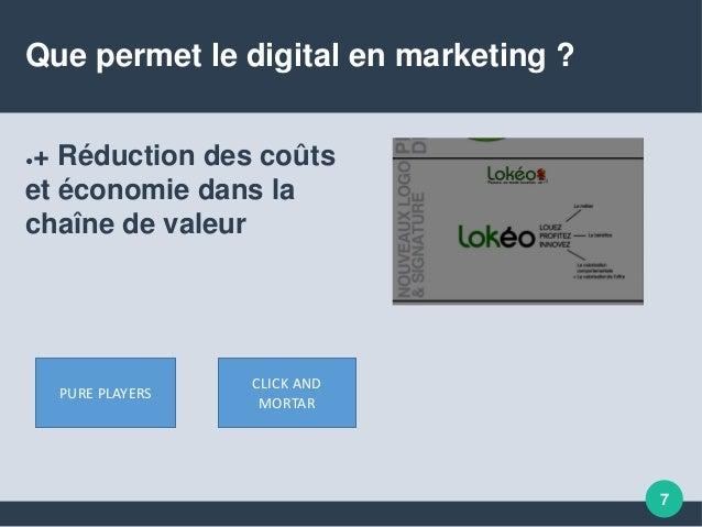 7 Que permet le digital en marketing ? ●+ Réduction des coûts et économie dans la chaîne de valeur PURE PLAYERS CLICK AND ...
