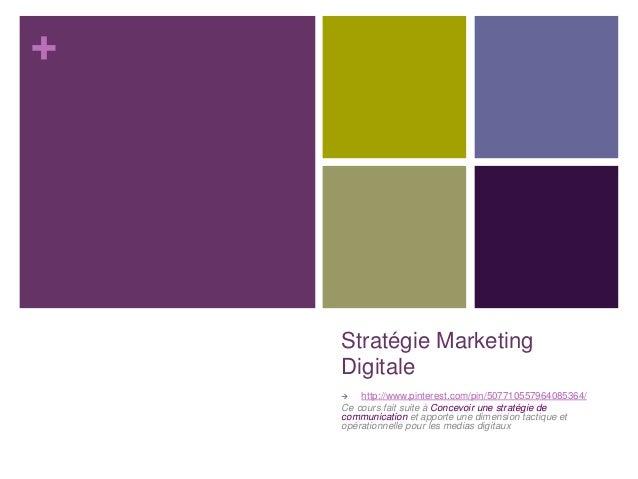 + Stratégie Marketing Digitale  http://www.pinterest.com/pin/507710557964085364/ Ce cours fait suite à Concevoir une stra...