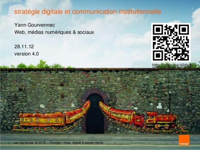 stratégie digitale et communication institutionnelleYann GourvennecWeb, médias numériques & sociaux28.11.12version 4.0    ...