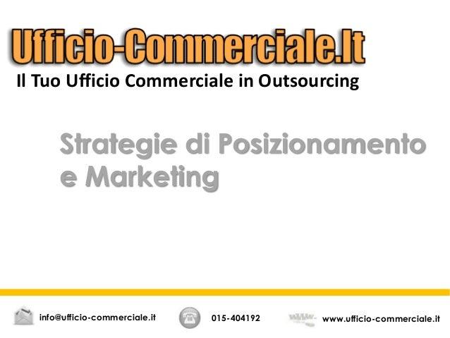 Strategie di Posizionamentoe Marketing015-404192 www.ufficio-commerciale.itinfo@ufficio-commerciale.itIl Tuo Ufficio Comme...