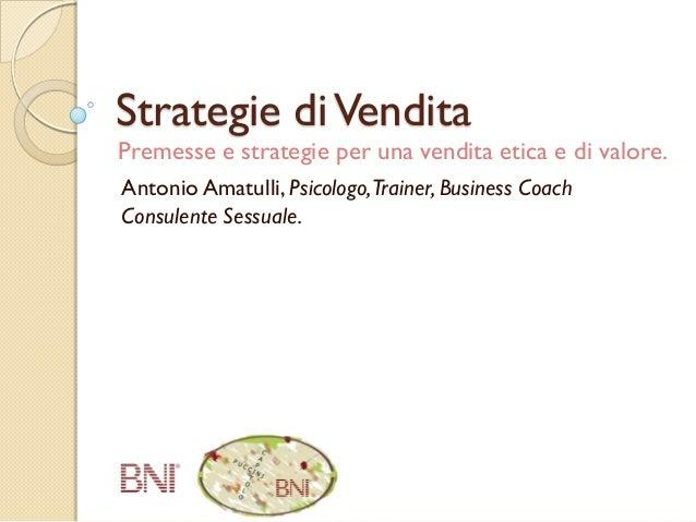 Strategie diVendita Antonio Amatulli, Psicologo,Trainer, Business Coach Consulente Sessuale. Premesse e strategie per una ...