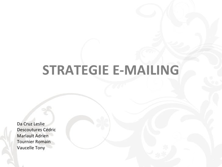 STRATEGIE E-MAILING<br />Da Cruz Leslie<br />Descoutures Cédric<br />Marlault Adrien<br />Tournier Romain<br />Vaucelle To...