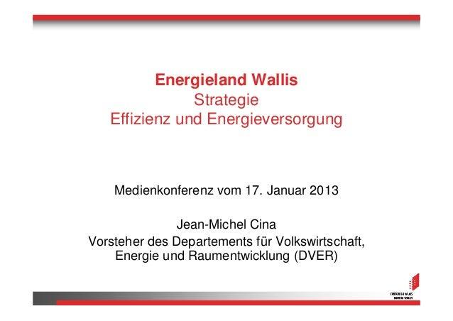 Energieland Wallis               Strategie   Effizienz und Energieversorgung    Medienkonferenz vom 17. Januar 2013       ...