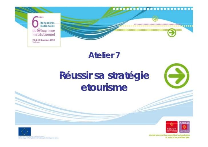 Atelier 7RéussirRé i sa stratégie           t té i    etourisme