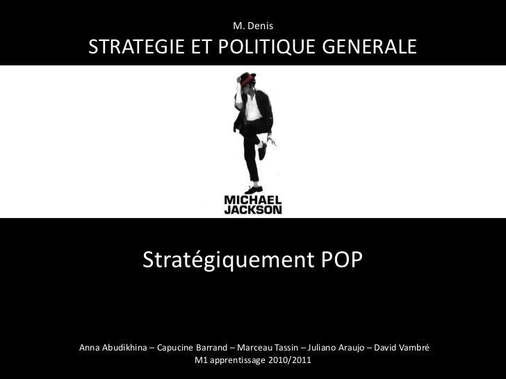 M. Denis  STRATEGIE ET POLITIQUE GENERALE               Stratégiquement POPAnna Abudikhina – Capucine Barrand – Marceau Ta...