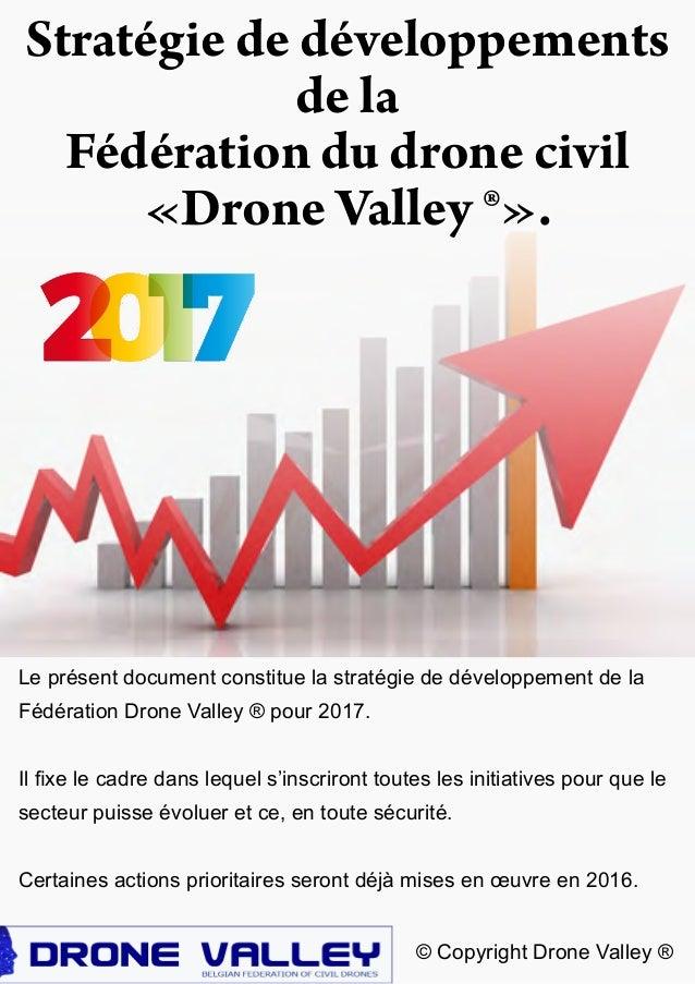 Stratégie de développements de la Fédération du drone civil «Drone Valley ®». Le présent document constitue la stratégie d...