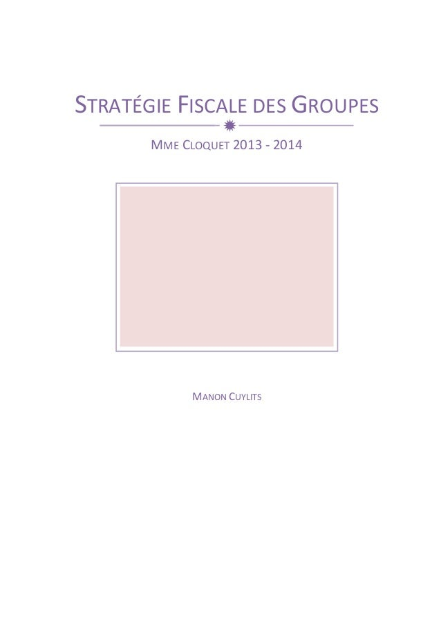 STRATÉGIE  FISCALE  ð  DES  GROUPES  MME  CLOQUET  2013  -‐  2014  MANON  CUYLITS