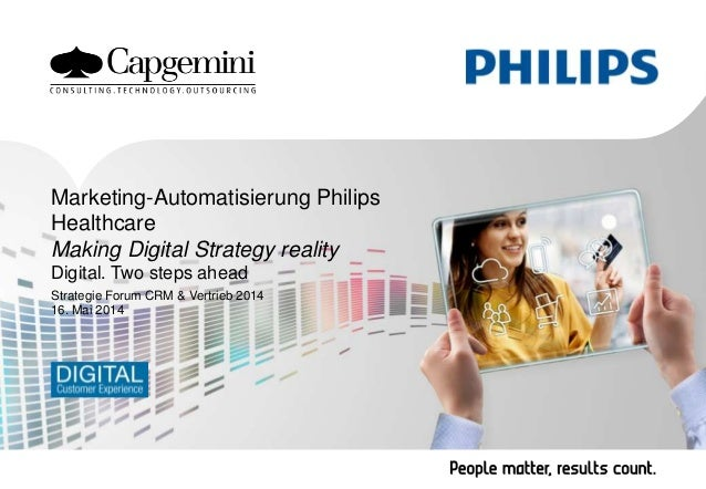 Marketing-Automatisierung Philips Healthcare Making Digital Strategy reality Digital. Two steps ahead Strategie Forum CRM ...