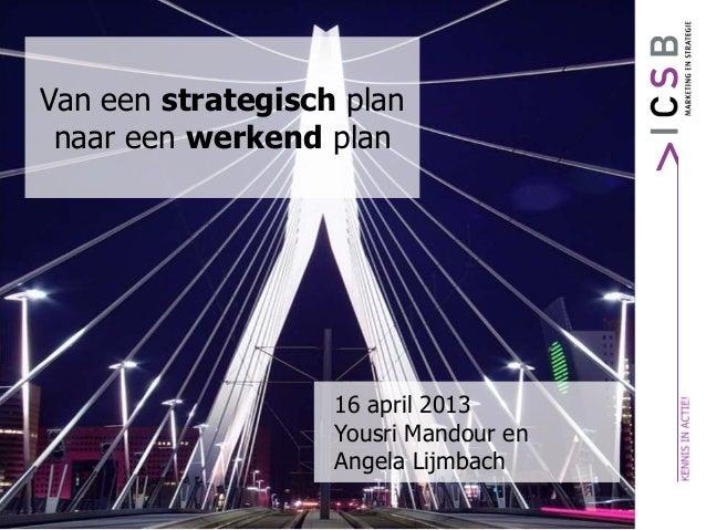 16 april 2013Yousri Mandour enAngela LijmbachVan een strategisch plannaar een werkend plan