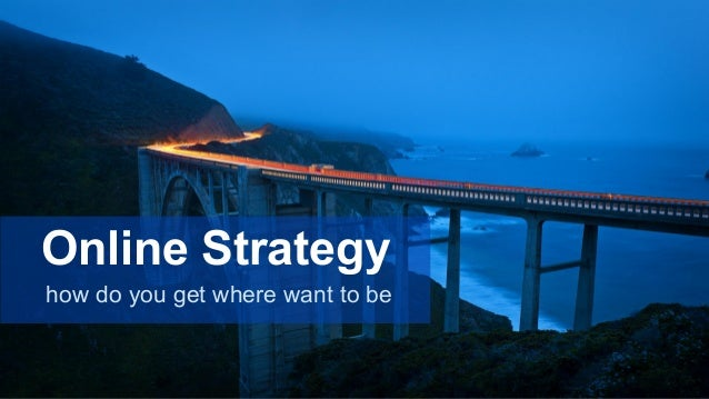 Online Strategy  how do you get where want to be