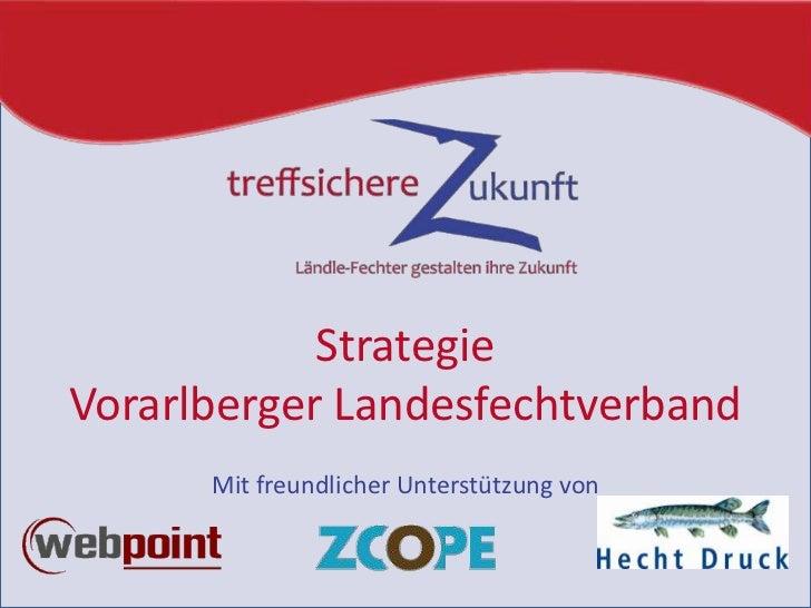 StrategieVorarlberger Landesfechtverband<br />Mit freundlicher Unterstützung von<br />