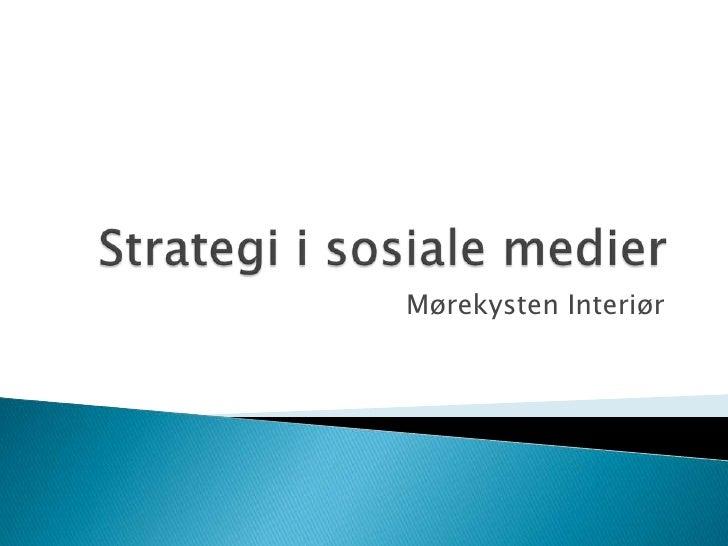 Strategi i sosiale medier <br />Mørekysten Interiør<br />