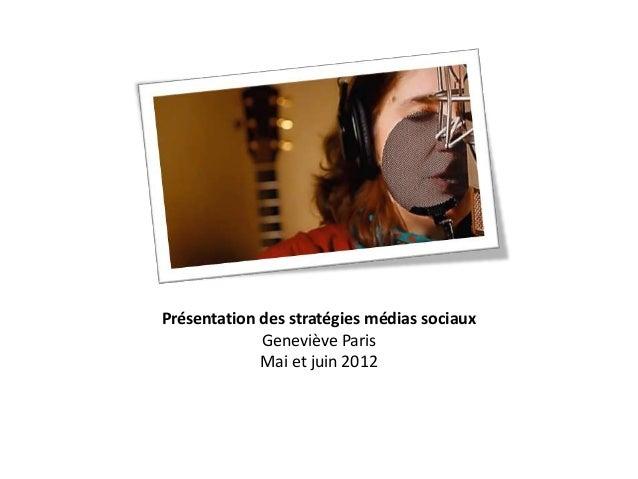 Présentation des stratégies médias sociaux             Geneviève Paris             Mai et juin 2012