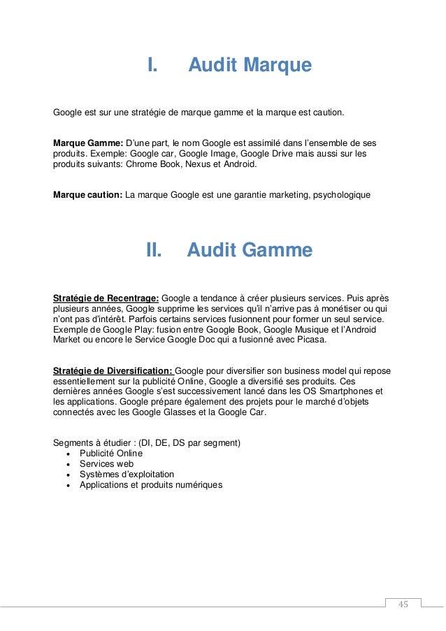 45 I. Audit Marque Google est sur une stratégie de marque gamme et la marque est caution. Marque Gamme: D'une part, le nom...