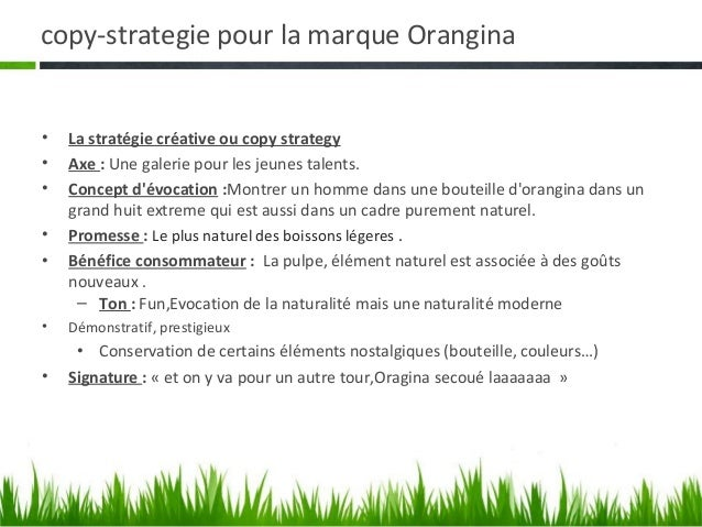 copy-strategie pour la marque Orangina•   La stratégie créative ou copy strategy•   Axe : Une galerie pour les jeunes tale...