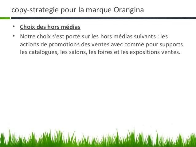copy-strategie pour la marque Orangina• Justification du choix des hors médias   HORS MEDIAS           SUPPORTS           ...