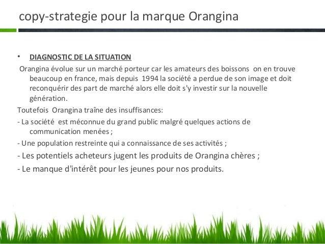 copy-strategie pour la marque Orangina• DIAGNOSTIC DE LA SITUATION Orangina évolue sur un marché porteur car les amateurs ...