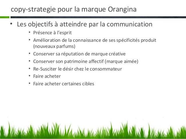 copy-strategie pour la marque Orangina• Les objectifs à atteindre par la communication      • Présence à l'esprit      • A...