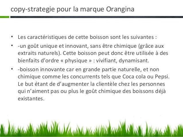 copy-strategie pour la marque Orangina• Les caractéristiques de cette boisson sont les suivantes :• -un goût unique et inn...
