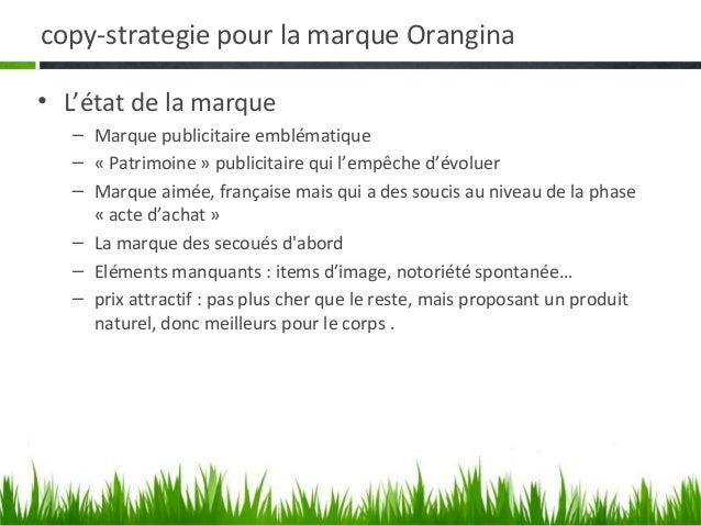copy-strategie pour la marque Orangina• L'état de la marque   – Marque publicitaire emblématique   – « Patrimoine » public...