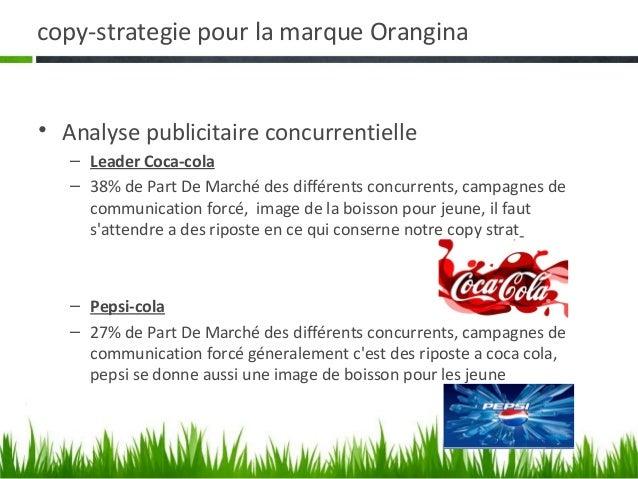 copy-strategie pour la marque Orangina• Analyse publicitaire concurrentielle   – Leader Coca-cola   – 38% de Part De March...