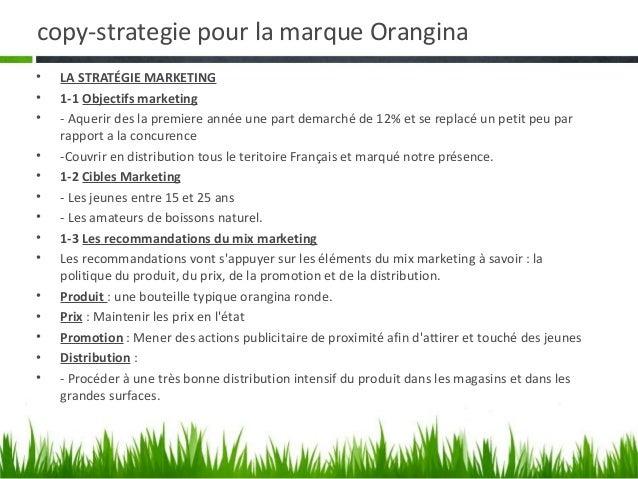 copy-strategie pour la marque Orangina•   LA STRATÉGIE MARKETING•   1-1 Objectifs marketing•   - Aquerir des la premiere a...
