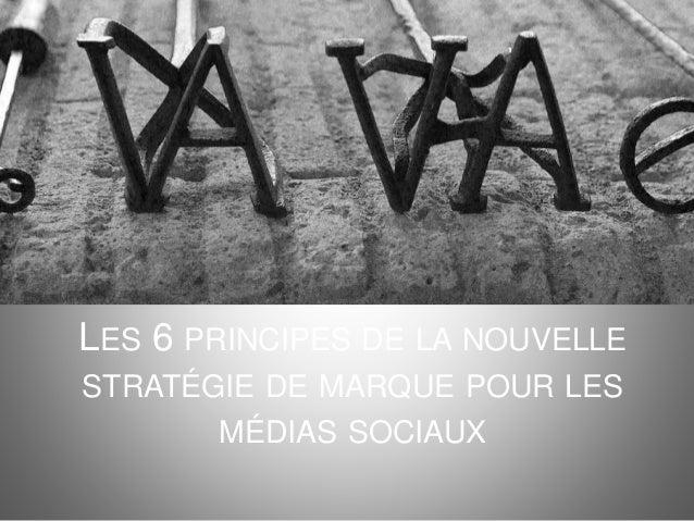 LES 6 PRINCIPES DE LA NOUVELLE STRATÉGIE DE MARQUE POUR LES MÉDIAS SOCIAUX