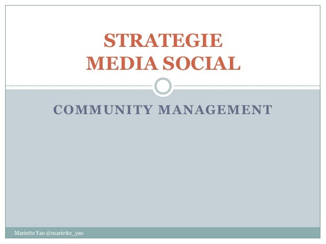 COMMUNITY MANAGEMENT STRATEGIE MEDIA SOCIAL Mariette Yao @mariette_yao