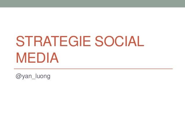 STRATEGIE SOCIAL MEDIA @yan_luong