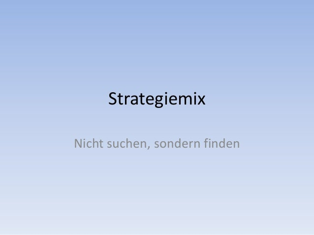 Strategiemix Nicht suchen, sondern finden