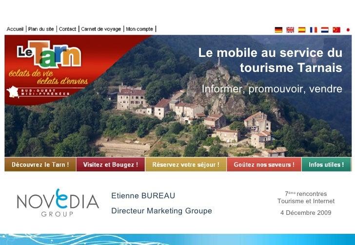 Le mobile au service du tourisme Tarnais Informer, promouvoir, vendre 4 Décembre 2009 7 ème  rencontres Tourisme et Intern...