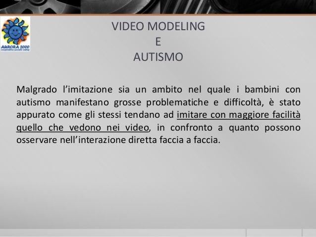 VIDEO MODELING E AUTISMO Malgrado l'imitazione sia un ambito nel quale i bambini con autismo manifestano grosse problemati...