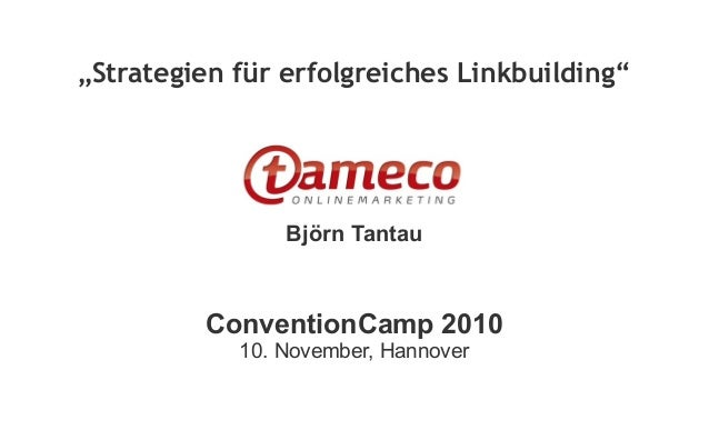 """Strategien für erfolgreiches Linkbuilding"" Björn Tantau ConventionCamp 2010 10. November, Hannover"