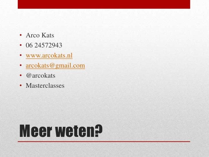 Meer weten?<br />Arco Kats<br />06 24572943<br />www.arcokats.nl<br />arcokats@gmail.com<br />@arcokats<br />Masterclasses...