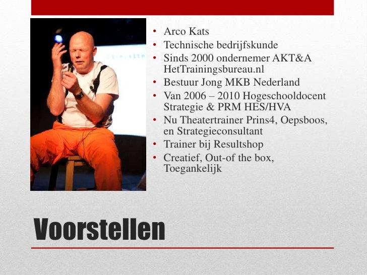 Voorstellen<br />Arco Kats<br />Technische bedrijfskunde<br />Sinds 2000 ondernemer AKT&A HetTrainingsbureau.nl<br />Bestu...