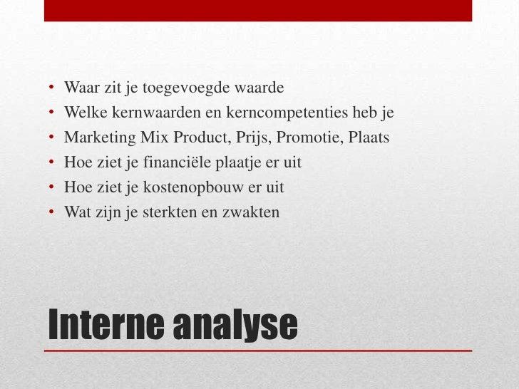 Interne analyse<br />Waar zit je toegevoegde waarde<br />Welke kernwaarden en kerncompetenties heb je<br />Marketing Mix P...