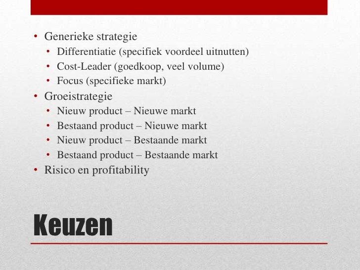 Keuzen<br />Generieke strategie<br />Differentiatie (specifiek voordeel uitnutten)<br />Cost-Leader (goedkoop, veel volume...