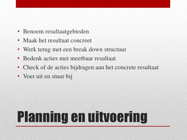 Planning en uitvoering<br />Benoem resultaatgebieden<br />Maak het resultaat concreet<br />Werk terug met een break down s...