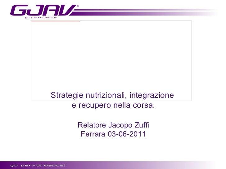 Strategie nutrizionali, integrazione  e recupero nella corsa. Relatore Jacopo Zuffi Ferrara 03-06-2011