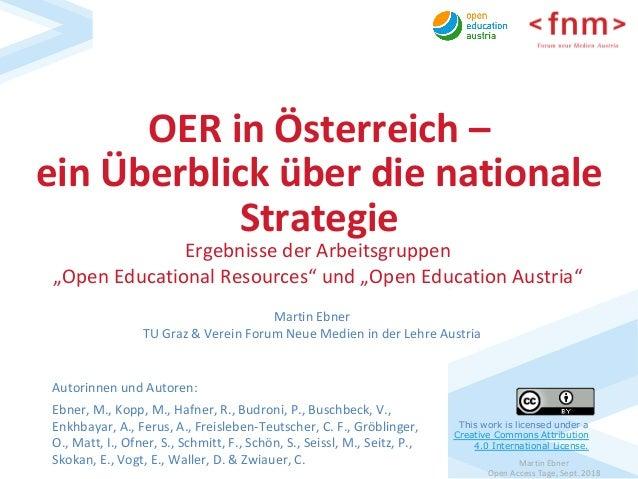 MartinEbner OpenAccessTage,Sept.2018 OERinÖsterreich– einÜberblicküberdienationale Strategie Autorinnen...