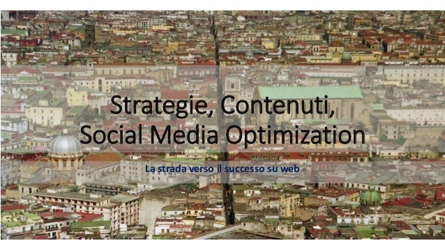 Strategie, Contenuti, Social Media Optimization  La strada verso il successo su web