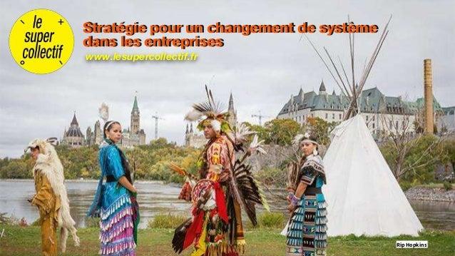 Rip Hopkins www.lesupercollectif.fr Stratégie pour un changement de système dans les entreprises