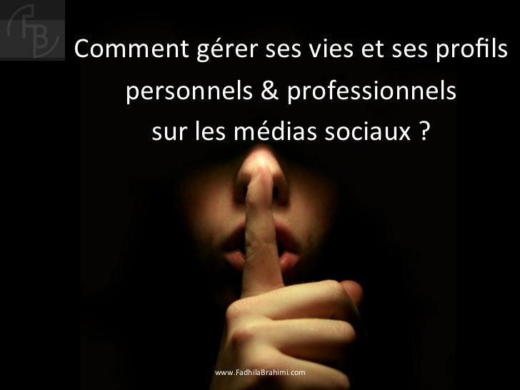 Comment gérer ses vies et ses profils     personnels & professionnels       sur les médias so...